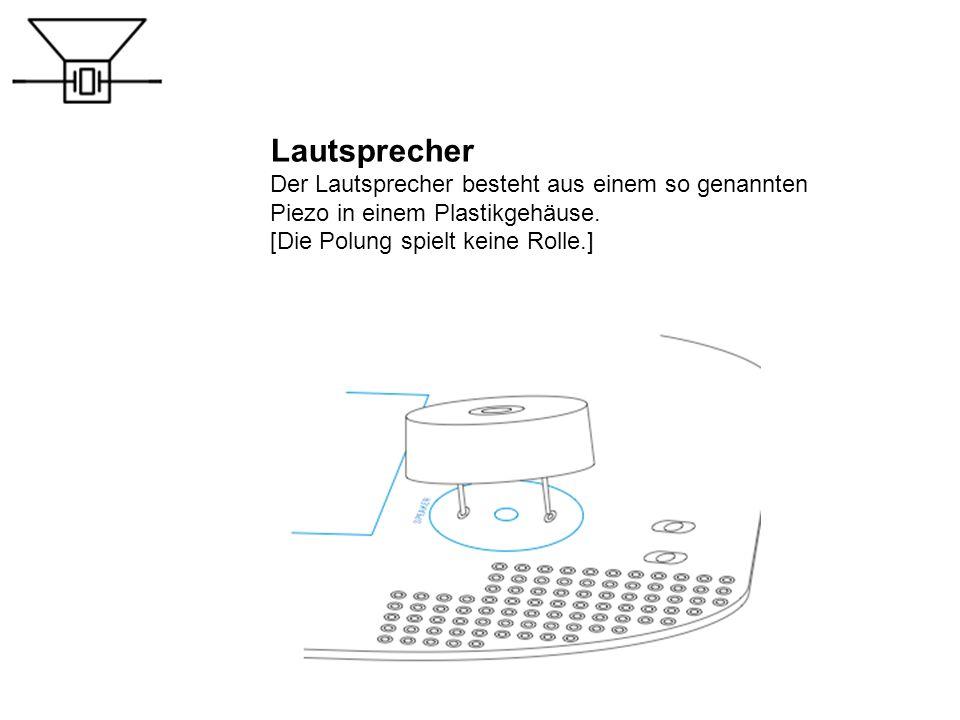 Lautsprecher Der Lautsprecher besteht aus einem so genannten Piezo in einem Plastikgehäuse. [Die Polung spielt keine Rolle.]
